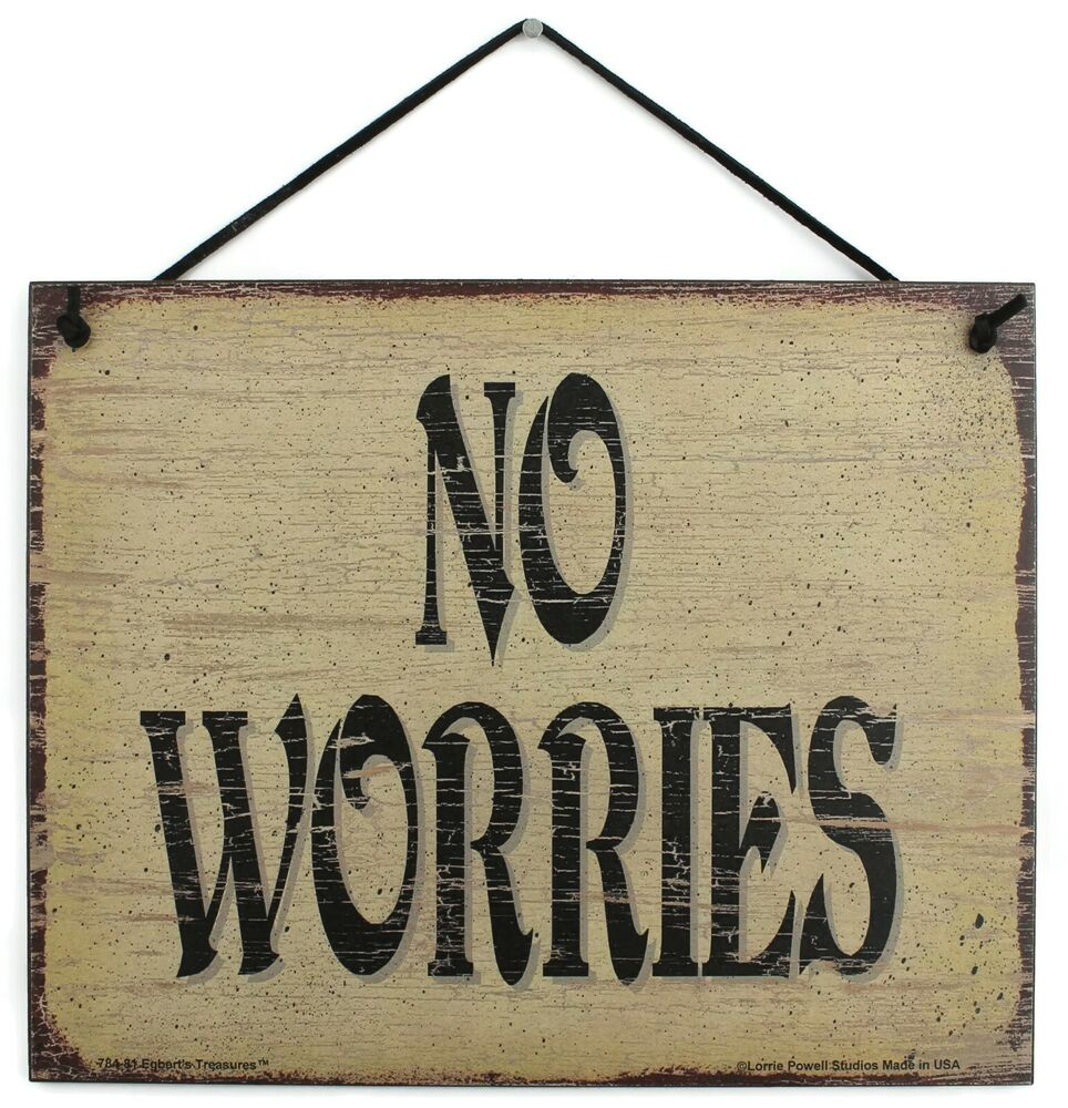 sign no worries happy happiness worry work wood plaque. Black Bedroom Furniture Sets. Home Design Ideas