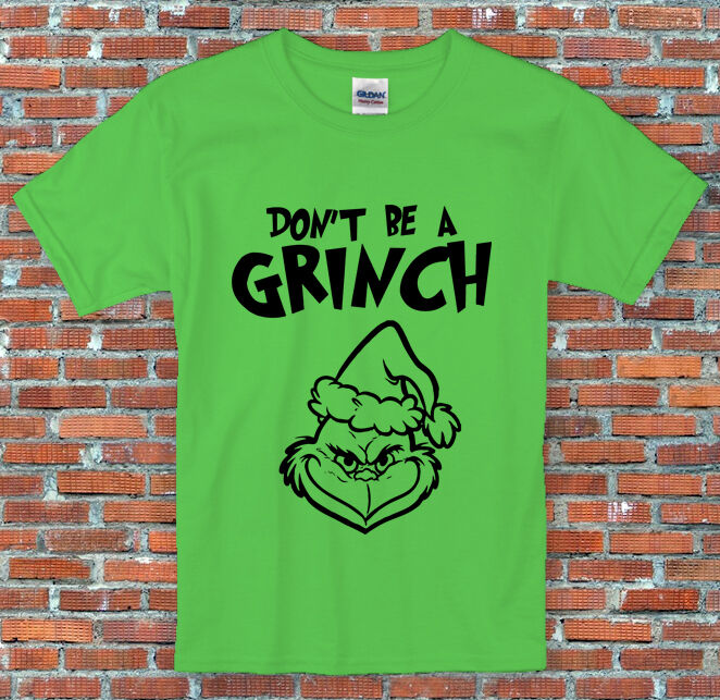 """Don't be a Grinch"""" The Grinch Christmas Shirt S to 2XL 