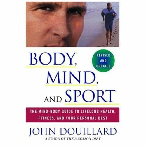 Body, Mind, and Sport : The Mind-Body Guide to Lifelong ...
