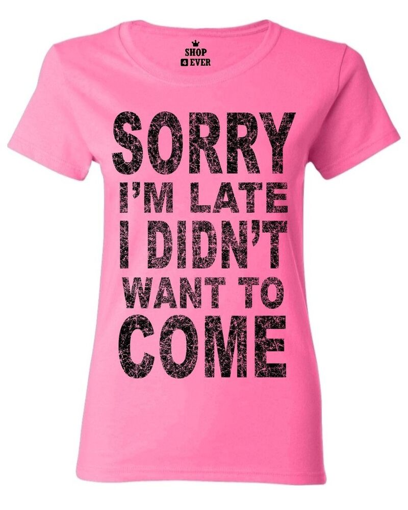 4833c089 Details about Black Sorry I'm Late I Didn't Want To Come Women's T-Shirt  Funny Lazy Shirts