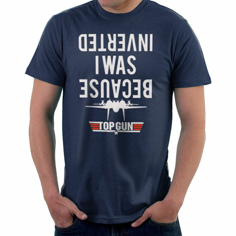 2595c2174 Details about Because I Was Inverted Top Gun Men's T-Shirt
