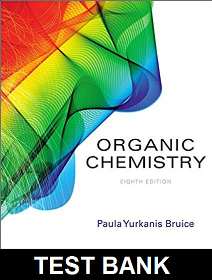 TEST BANK Organic Chemistry 8th Edition by Paula Yurkanis Bruice - NOT A BOOK