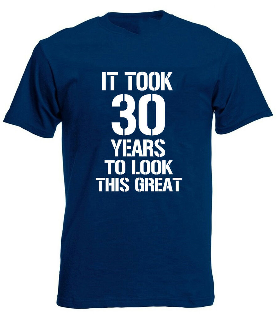 Details About It Took 30 Years Great T Shirt 30th Birthday Gifts Present For Year Old Men