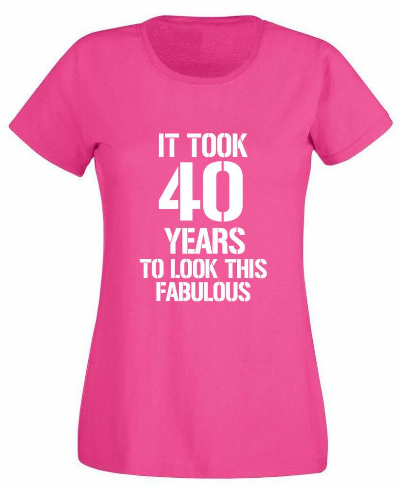 Details About It Took 40 Fabulous T Shirt 40th Birthday Gifts For Year Old Women Her