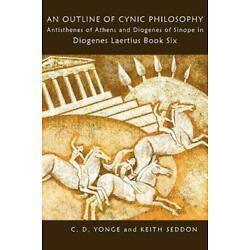 An Outline Of Cynic Philosophy: Antisthenes Of Athens And Diogenes Of Sinop...