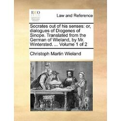 Socrates Out Of His Senses: Or, Dialogues Of Diogenes Of Sinope  Translated...