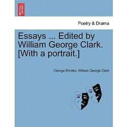 Essays     Edited By William George Clark  [With A Portrait ]