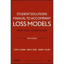 Student Solutions Manual To Accompany Loss Models: From Data To Decisions, ...