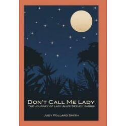 Don't Call Me Lady: The Journey Of Lady Alice Seeley Harris
