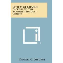 Letters Of Charles Dickens To The Baroness Burdett-Coutts
