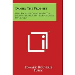 Daniel The Prophet: Nine Lectures Delivered In The Divinity School Of The U...