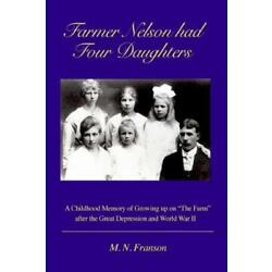 Farmer Nelson Had Four Daughters: Growing Up On The Farm After The Depressi...