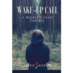 Wake-Up Call    A Mother's Grief Journey: The Call That Changes Your Life F...