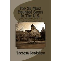 Top 25 Most Haunted Spots In The U S : Your Personal Guide To The Scariest ...