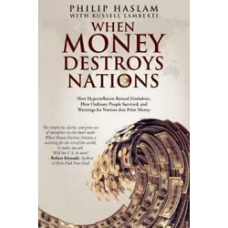 When Money Destroys Nations: How Hyperinflation Ruined Zimbabwe, How Ordina...