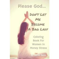 Please God      Don't Let Me Become A Bag Lady!: Colouring Book For Women I...