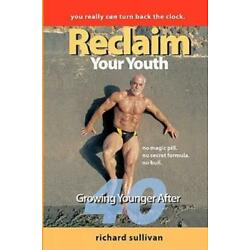 Reclaim Your Youth: Growing Younger After 40: You Really Can Turn Back The ...