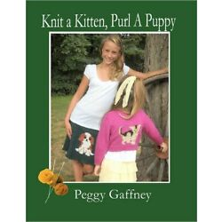Knit A Kitten, Purl A Puppy: Picture Knit Projects For Pet Loving Families