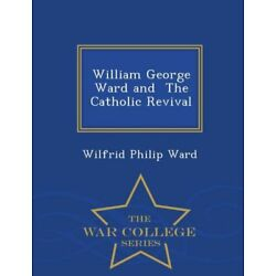 William George Ward And The Catholic Revival - War College Series