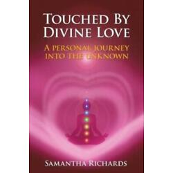 Touched By Divine Love: A Personal Journey Into The Unknown