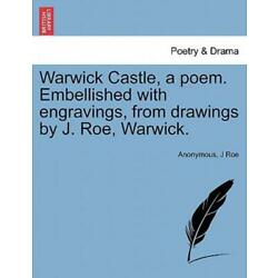 Warwick Castle, A Poem  Embellished With Engravings, From Drawings By J  Ro...
