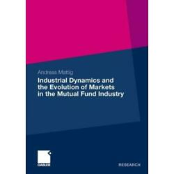 Industrial Dynamics And The Evolution Of Markets In The Mutual Fund Industr...