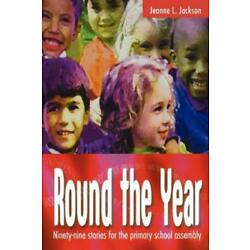 Round The Year: Ninety-Nine Stories For The Primary School Assembly