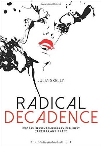 Royaume-UniSkelly Julia- Decadence (Excess In Contemporary Feminist Textil BOOK NEUF