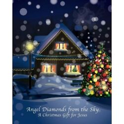 Angel Diamonds from the Sky: A Christmas Gift for Jesus