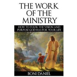 The Work of the Ministry: How to fulfil the Vision and Purpose God has for ...
