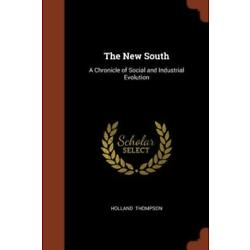 The New South: A Chronicle of Social and Industrial Evolution