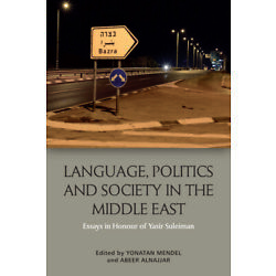 Language, Politics and Society in the Middle East: Essays in Honour of Yasi...