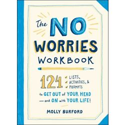 The No Worries Workbook: 124 Lists, Activities, and Prompts to Get Out of Y...