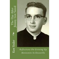The Day After Jimmy Got Saved: Reflections On Growing Up Mennonite In Knoxv...