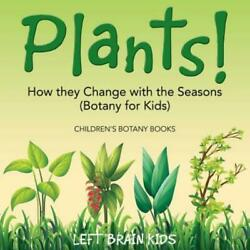 Plants! How They Change With The Seasons (Botany For Kids) - Children's Bot...