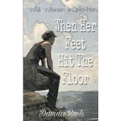 When Her Feet Hit The Floor: a book of wild-woman inspiration