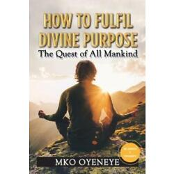 How to Fulfil Divine Purpose: The Quest of All Mankind