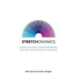 Stretchonomics: How To Fulfil Your Potential - The Art And Science Of Succe...