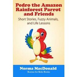 Pedro the Amazon Rainforest Parrot and Friends: Short Stories, Fuzzy Animal...