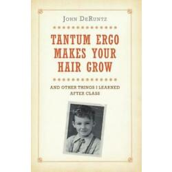 Tantum Ergo Makes Your Hair Grow: And Other Things I Learned After Class