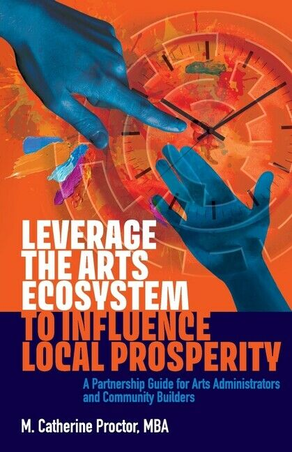 ISBN 9781999276607 product image for Leverage The Arts Ecosystem To Influence Local Prosperity: A Partnership Gu... | upcitemdb.com