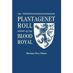 The Plantagenet Roll Of The Blood Royal  Being A Complete Table Of All The ...