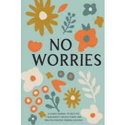 No Worries: A Guided Journal To Help You Calm Anxiety, Relieve Stress, And ...