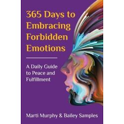 365 Days To Embracing Forbidden Emotions: A Daily Guide To Peace And Fulfil...
