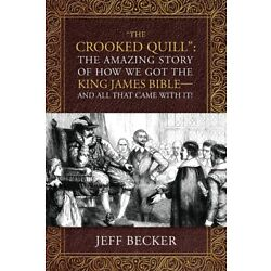 The Crooked Quill: The Amazing Story Of How We Got The King James Bible -An...