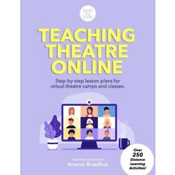 Teaching Theatre Online: Step-By-Step Lesson Plans For Virtual Theatre Camp...