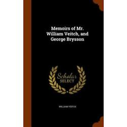 Memoirs Of Mr  William Veitch, And George Brysson