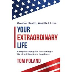 Your Extraordinary Life: A Step By Step Guide For Creating A Life Of Fulfil...
