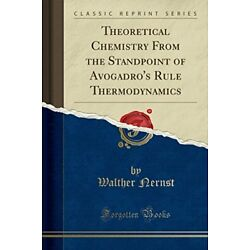 THEORETICAL CHEMISTRY FROM STANDPOINT OF AVOGADRO'S RULE By Walther Nernst *NEW*