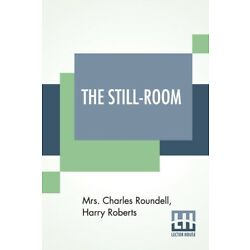 The Still-Room: By Mrs  Charles Roundell (Julia Anne Elizabeth Tollemache R...